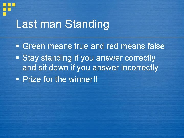 Last man Standing § Green means true and red means false § Stay standing