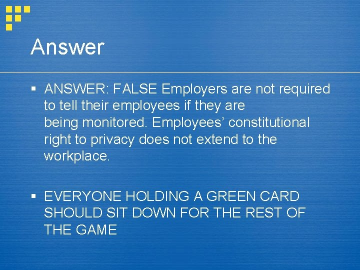Answer § ANSWER: FALSE Employers are not required to tell their employees if they