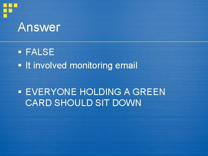Answer § FALSE § It involved monitoring email § EVERYONE HOLDING A GREEN CARD