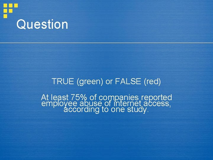 Question TRUE (green) or FALSE (red) At least 75% of companies reported employee abuse