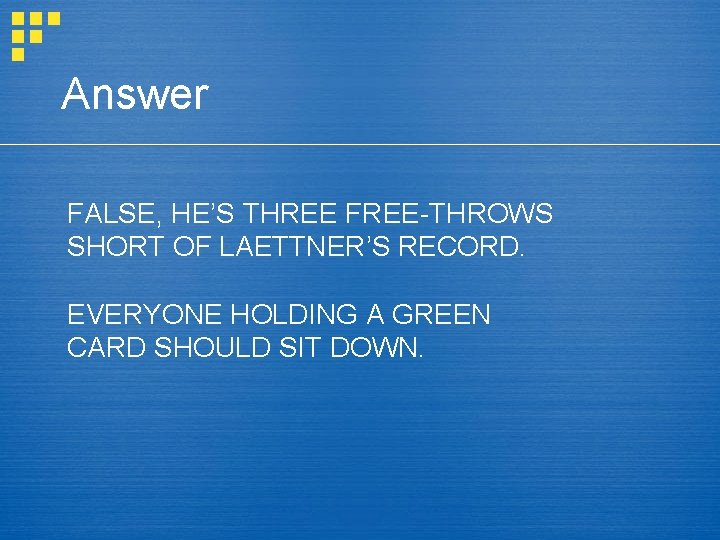 Answer FALSE, HE'S THREE FREE-THROWS SHORT OF LAETTNER'S RECORD. EVERYONE HOLDING A GREEN CARD