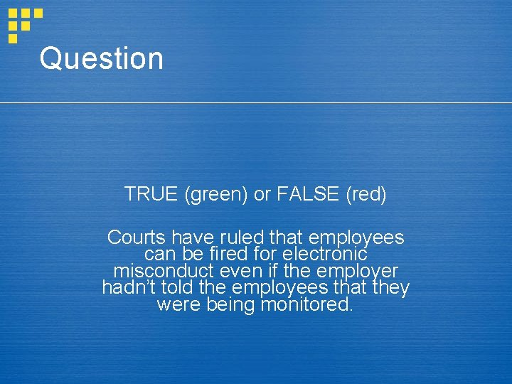 Question TRUE (green) or FALSE (red) Courts have ruled that employees can be fired