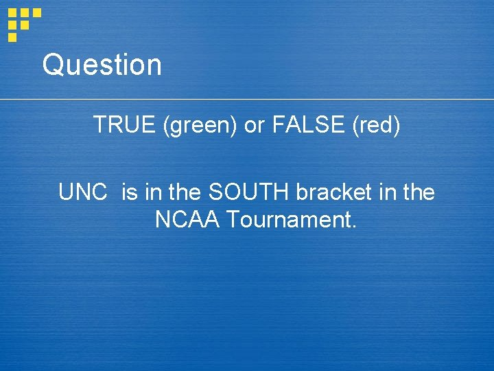 Question TRUE (green) or FALSE (red) UNC is in the SOUTH bracket in the