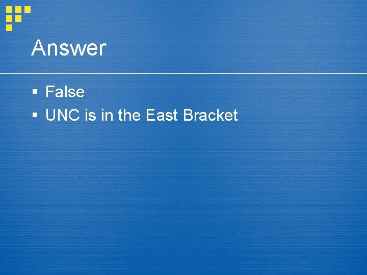Answer § False § UNC is in the East Bracket
