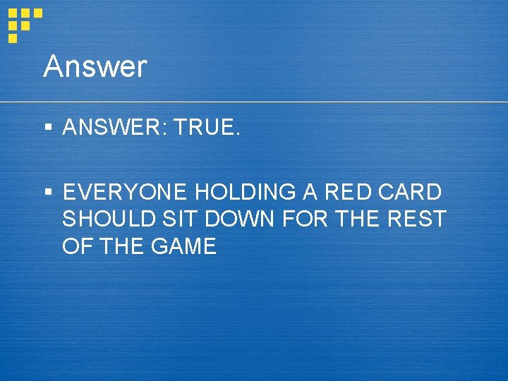 Answer § ANSWER: TRUE. § EVERYONE HOLDING A RED CARD SHOULD SIT DOWN FOR