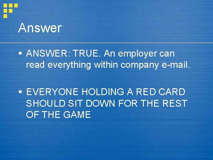 Answer § ANSWER: TRUE. An employer can read everything within company e-mail. § EVERYONE