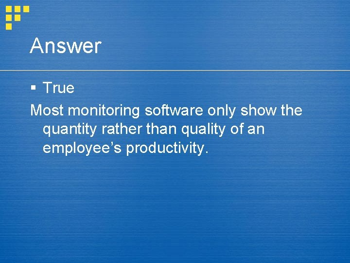 Answer § True Most monitoring software only show the quantity rather than quality of