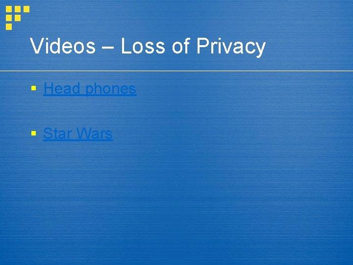 Videos – Loss of Privacy § Head phones § Star Wars