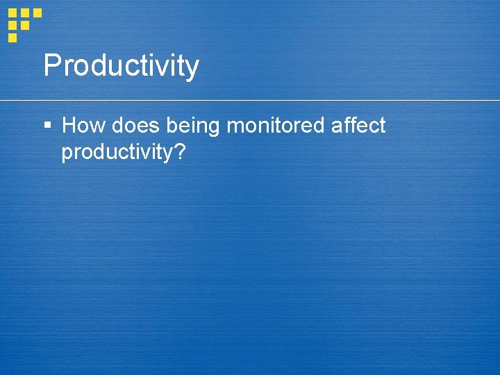 Productivity § How does being monitored affect productivity?