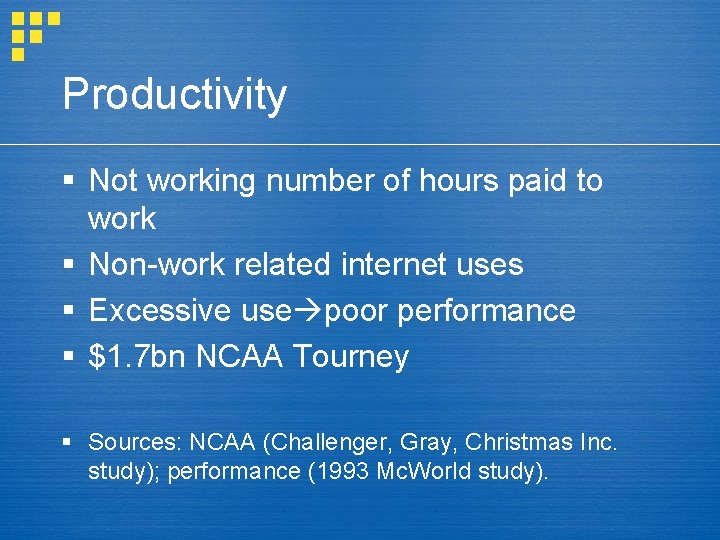 Productivity § Not working number of hours paid to work § Non-work related internet
