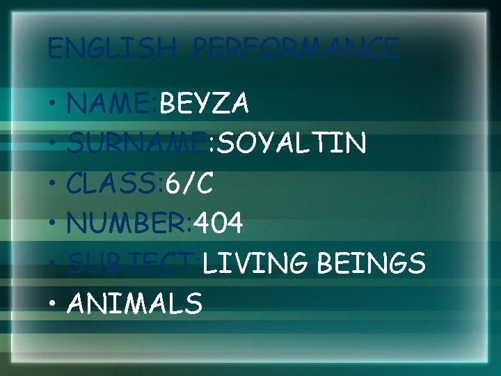 ENGLISH PERFORMANCE • NAME: BEYZA • SURNAME: SOYALTIN • CLASS: 6/C • NUMBER: 404