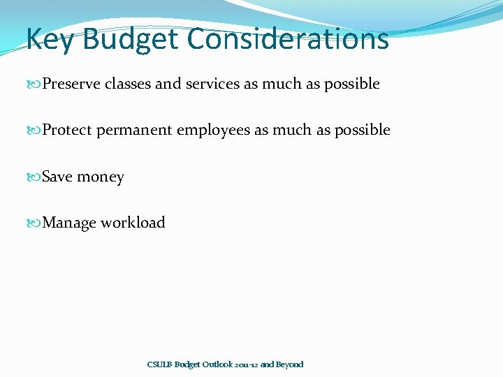 Key Budget Considerations Preserve classes and services as much as possible Protect permanent employees