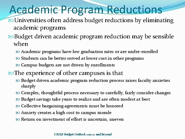 Academic Program Reductions Universities often address budget reductions by eliminating academic programs Budget driven