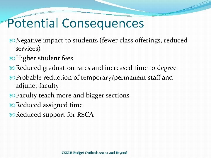 Potential Consequences Negative impact to students (fewer class offerings, reduced services) Higher student fees