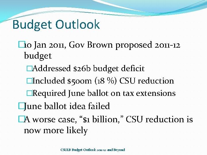 Budget Outlook � 10 Jan 2011, Gov Brown proposed 2011 -12 budget �Addressed $26