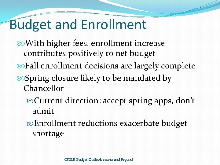 Budget and Enrollment With higher fees, enrollment increase contributes positively to net budget Fall