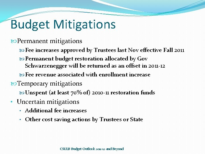 Budget Mitigations Permanent mitigations Fee increases approved by Trustees last Nov effective Fall 2011