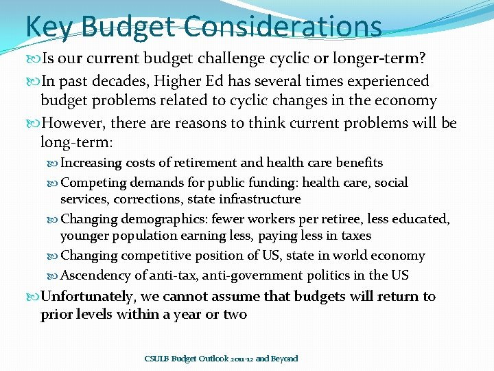 Key Budget Considerations Is our current budget challenge cyclic or longer-term? In past decades,