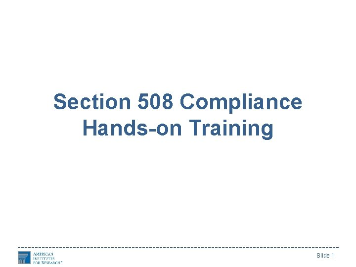 Section 508 Compliance Hands-on Training Slide 1