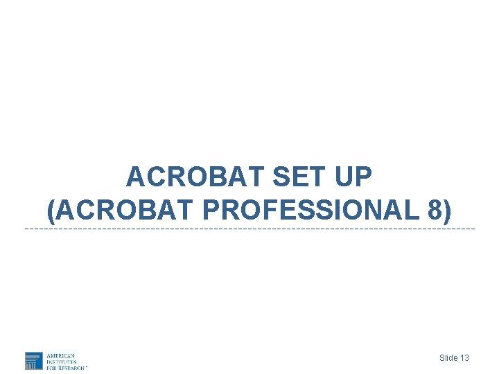 ACROBAT SET UP (ACROBAT PROFESSIONAL 8) Slide 13