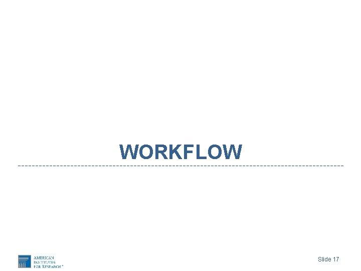 WORKFLOW Slide 17