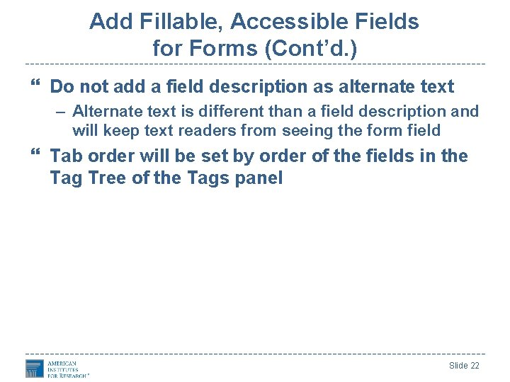 Add Fillable, Accessible Fields for Forms (Cont'd. ) Do not add a field description