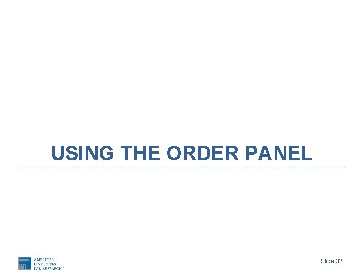 USING THE ORDER PANEL Slide 32