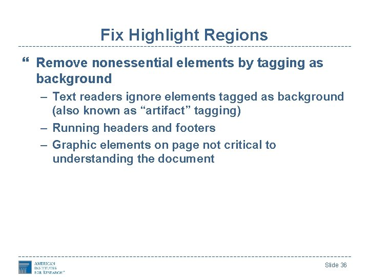 Fix Highlight Regions Remove nonessential elements by tagging as background – Text readers ignore