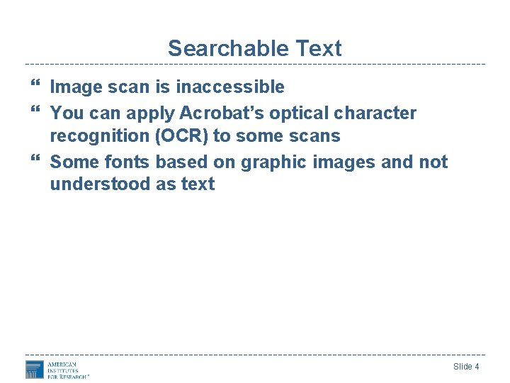 Searchable Text Image scan is inaccessible You can apply Acrobat's optical character recognition (OCR)