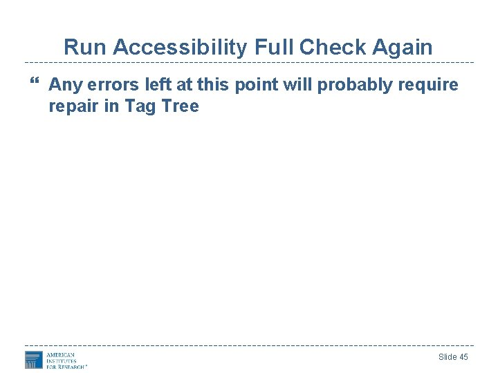Run Accessibility Full Check Again Any errors left at this point will probably require
