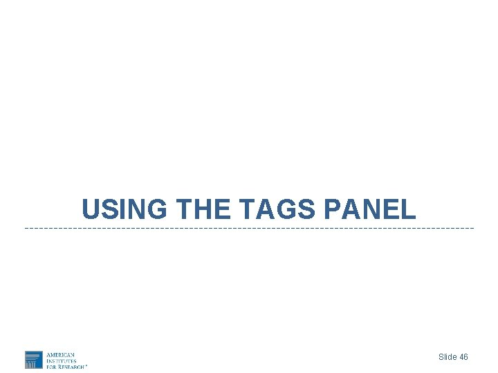 USING THE TAGS PANEL Slide 46
