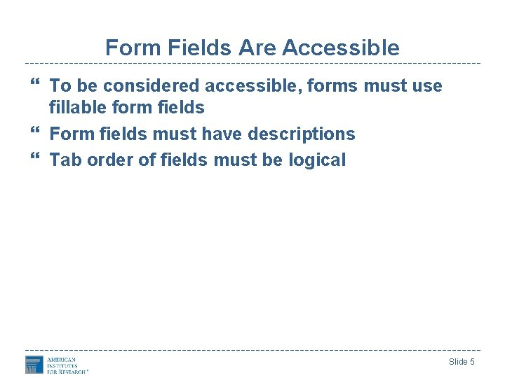 Form Fields Are Accessible To be considered accessible, forms must use fillable form fields