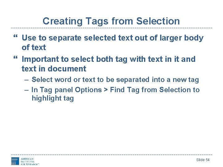 Creating Tags from Selection Use to separate selected text out of larger body of