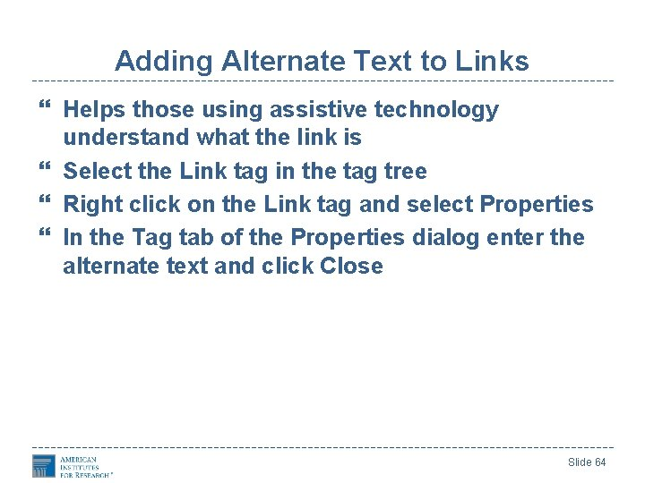 Adding Alternate Text to Links Helps those using assistive technology understand what the link
