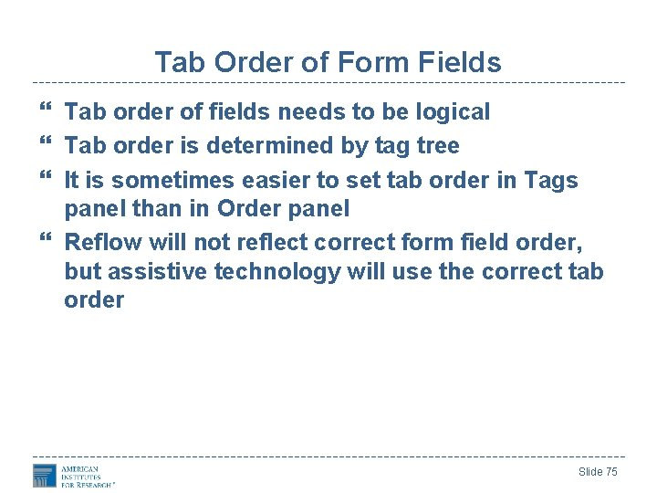 Tab Order of Form Fields Tab order of fields needs to be logical Tab