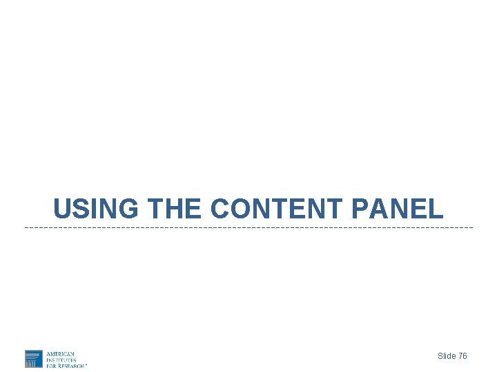 USING THE CONTENT PANEL Slide 76