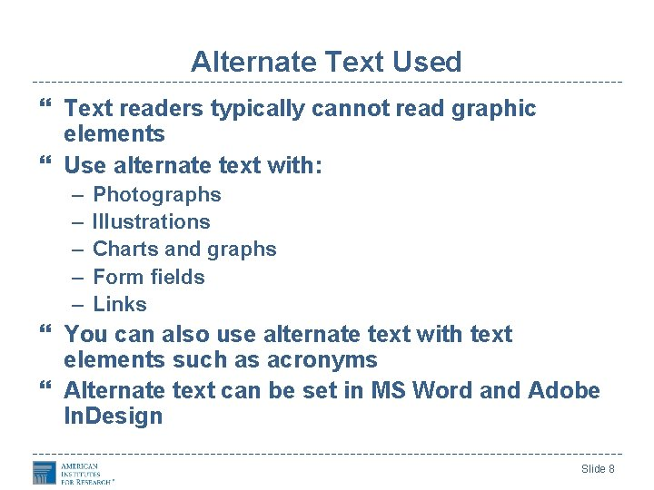 Alternate Text Used Text readers typically cannot read graphic elements Use alternate text with: