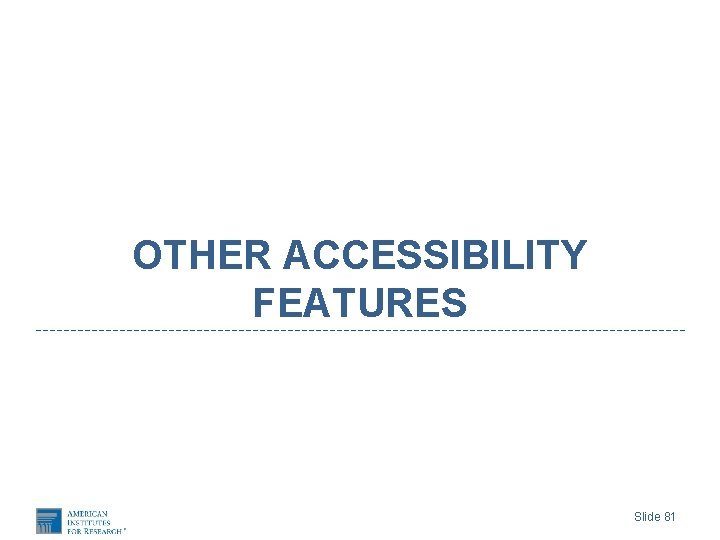 OTHER ACCESSIBILITY FEATURES Slide 81