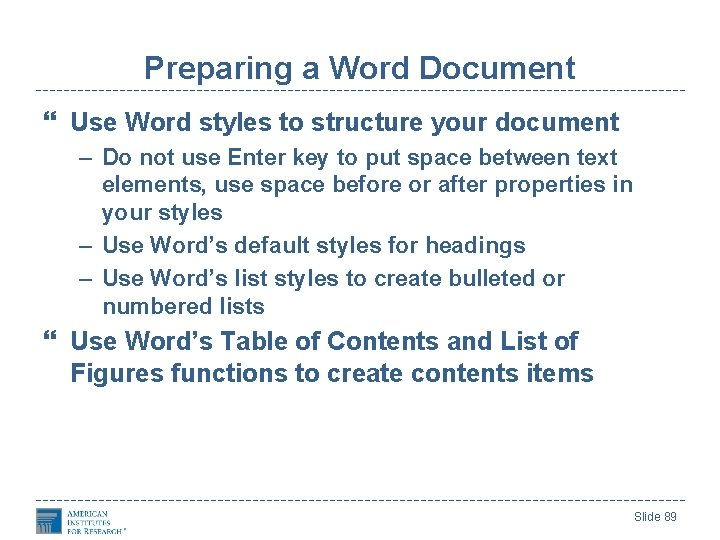 Preparing a Word Document Use Word styles to structure your document – Do not
