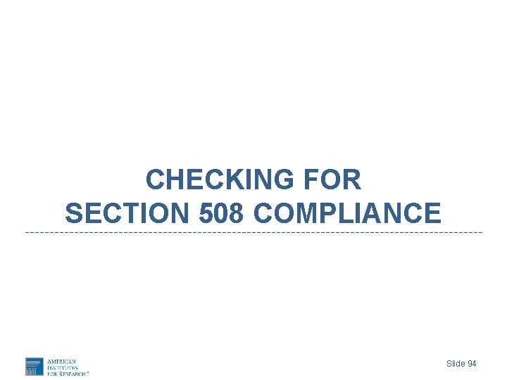 CHECKING FOR SECTION 508 COMPLIANCE Slide 94