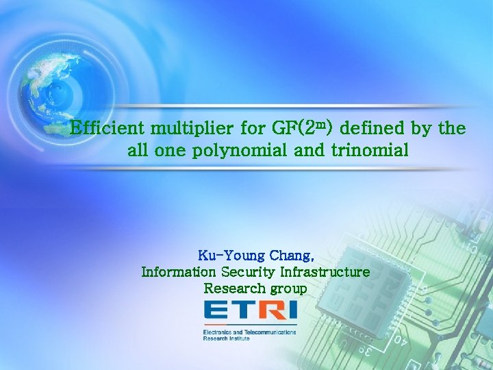 Efficient multiplier for GF(2 m) defined by the all one polynomial and trinomial Ku-Young