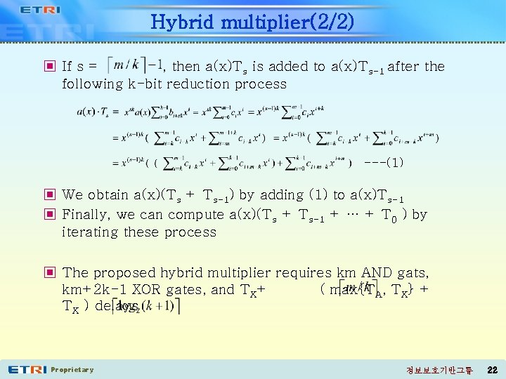 Hybrid multiplier(2/2) ▣ If s = , then a(x)Ts is added to a(x)Ts-1 after