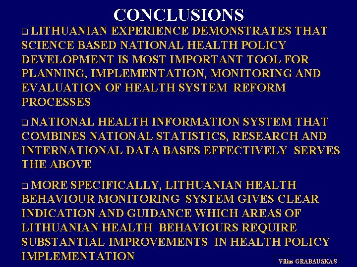 q LITHUANIAN CONCLUSIONS EXPERIENCE DEMONSTRATES THAT SCIENCE BASED NATIONAL HEALTH POLICY DEVELOPMENT IS MOST