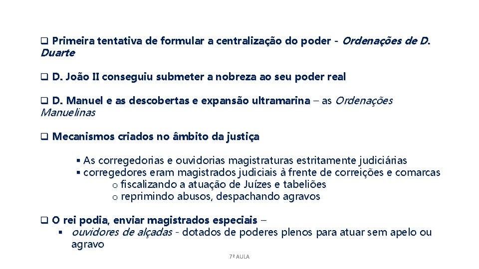 q Primeira tentativa de formular a centralização do poder - Ordenações de D. Duarte