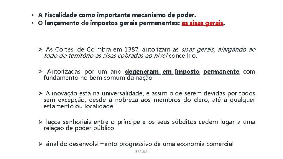 • A Fiscalidade como importante mecanismo de poder. • O lançamento de impostos