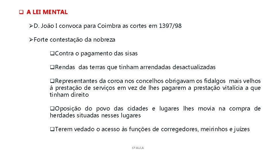 q A LEI MENTAL ØD. João I convoca para Coimbra as cortes em 1397/98