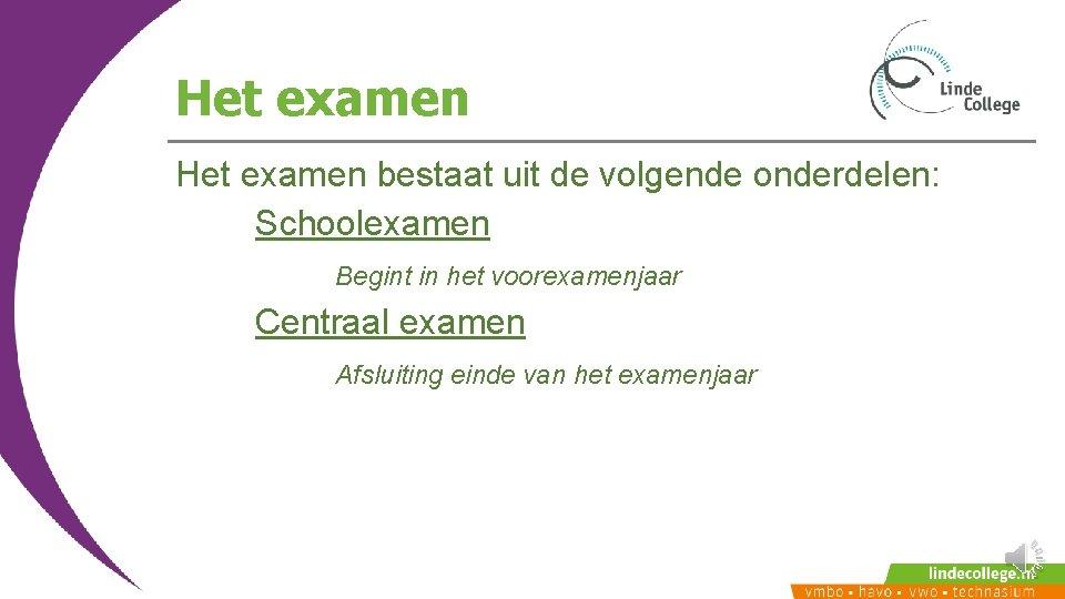 Het examen bestaat uit de volgende onderdelen: Schoolexamen Begint in het voorexamenjaar Centraal examen