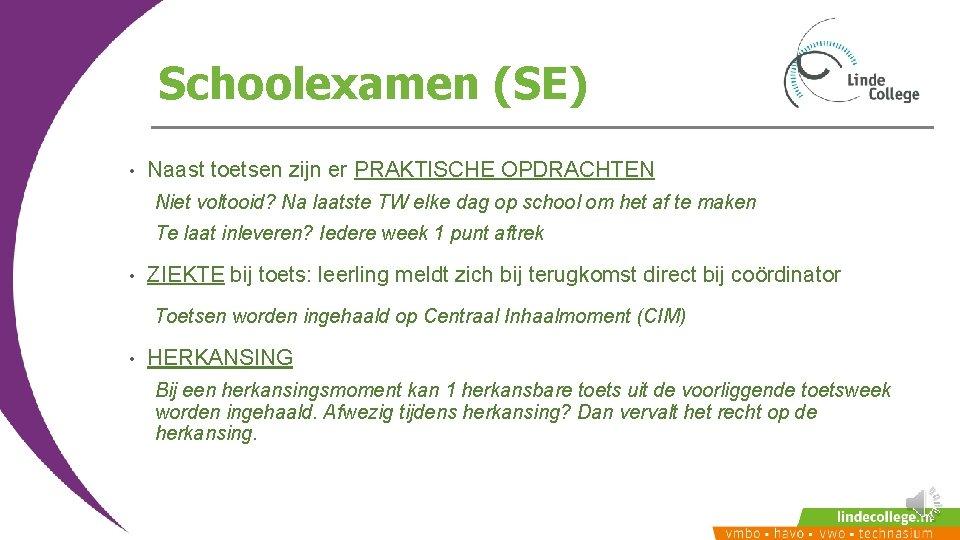 Schoolexamen (SE) • Naast toetsen zijn er PRAKTISCHE OPDRACHTEN Niet voltooid? Na laatste TW