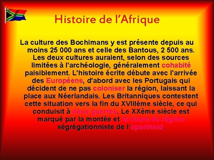 Histoire de l'Afrique La culture des Bochimans y est présente depuis au moins 25