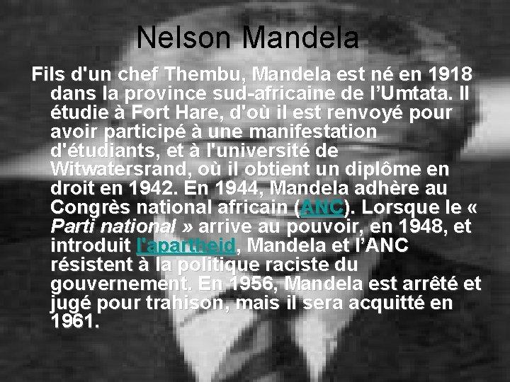 Nelson Mandela Fils d'un chef Thembu, Mandela est né en 1918 dans la province